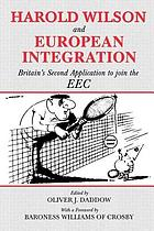 Harold Wilson and European integration : Britain's second application to join the EEC