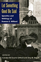 Let something good be said : speeches and writings of Frances E. Willard