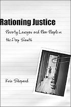 Rationing justice poverty lawyers and poor people in the deep South
