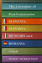 The literature of post-Communist Slovenia, Slovakia, Hungary and Romania : a study