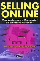 Selling online : how to become a successful e-commerce merchant
