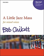 A little jazz Mass : for mixed voices, piano, and optional bass and drum kit