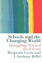 Schools and the changing world : struggling toward the future