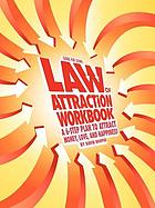 Law of attraction workbook : a 6-step plan to attract money, love, and happiness