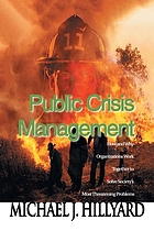 Public crisis management : how and why organizations work together to solve society's most threatening problems