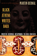 Black Athena writes back : Martin Bernal responds to his critics