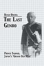 "The last Genro : Prince Saionji, Japan's ""grand old man"""