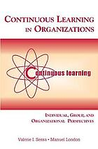 Continuous learning in organizations : individual, group, and organizational perspectives