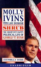 Shrub [the short but happy political life of George W. Bush