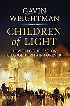 Children of light : how electricity changed Britain forever