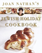 Joan Nathan's Jewish holiday cookbook : revised and updated on the occasion of the 25th anniversary of the publication of the Jewish holiday kitchen