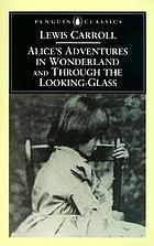 Alice's adventures in Wonderland ; and, Through the looking-glass, and what Alice found there