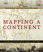Mapping a continent : historical atlas of North America, 1492-1814 Mapping a continent : historical atlas of North America, 1492-1814