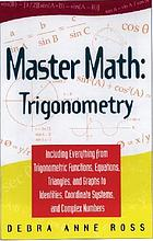 Master math : trigonometry including everything from trigonometric functions, equations, triangle, and graphs to identities, coordinate systems, and complex numbers