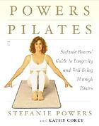 Powers pilates : Stefanie Powers' guide to longevity and well-being through pilates