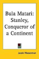 Bula Matari; Stanley, conqueror of a continent