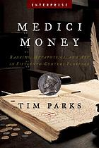 Medici money : banking, metaphysics, and art in fifteenth-century Florence