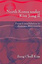 North Korea under Kim Jong Il : from consolidation to systemic dissonance