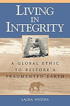 Living in integrity : a global ethic to restore a fragmented earth