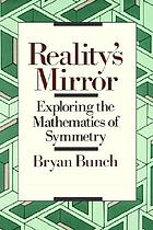Reality's mirror : exploring the mathematics of symmetry