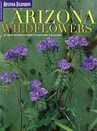 Arizona wildflowers : a year-round guide to nature's blooms
