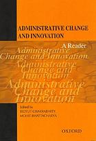 Administrative change and innovation : a reader