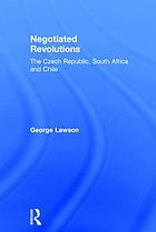 Negotiated revolutions : the Czech Republic, South Africa and Chile