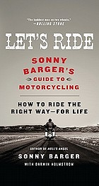 Let's ride : Sonny Barger's guide to motorcycling : how to ride the right way - for life