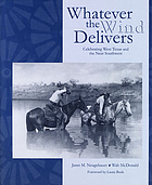 Whatever the wind delivers : celebrating west Texas and the near Southwest : photographs of the Southwest Collection