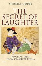 The secret of laughter : magical tales from classical PersiaFairytales and folktales from ancient PersiaMagical tales from classical Persia