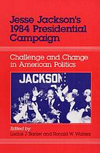 Jesse Jackson's 1984 presidential campaign : challenge and change in American politicsJesse Jackson's 1984 presidential campaign : challenge and change in American politicsJesse Jackson's nineteen hundred and eighty-four 1984 presidential campaign : challenge and change in American politics