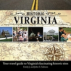 Historic Virginia : your travel guide to Virginia's fascinating historic sites