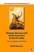 Women heroes and Dalit assertion in north India : culture, identity, and politics