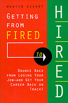 Getting from fired to hired : bounce back from losing your job and get your career back on track!