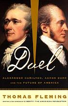 Duel : Alexander Hamilton, Aaron Burr, and the future of America