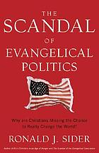 The scandal of evangelical politics : why are Christians missing the chance to really change the world?