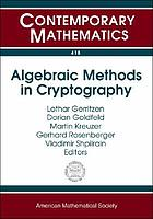 Algebraic methods in cryptography : Special Session on Algebraic Cryptography at the Joint International Meeting of the AMS and the Deutsche Mathematiker-Vereinigung, June 16-19, 2005, Mainz, Germany : International Workshop on Algebraic Methods in Cryptography, November 17-19, 2005, Bochum, Germany