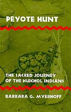 Peyote hunt : the sacred journey of the Huichol Indians