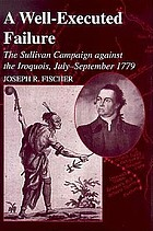 A well-executed failure : the Sullivan campaign against the Iroquois, July-September 1779