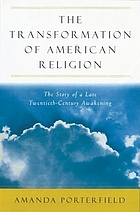 The transformation of American religion : the story of a late-twentieth-century awakening