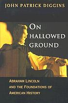 On hallowed ground : Abraham Lincoln and the foundations of American history