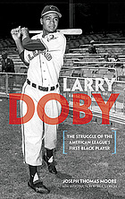 Larry Doby the struggle of the American League's first black player