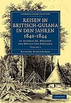 Reisen in Britisch-Guiana in den Jahren 1840-1844 In Auftrag Sr. Mäjestat des Königs von Preussen