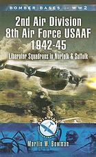 Bomber bases of World War 2 : 2nd Air Division, 8th Air Force USAAF, 1942-45 : Liberator squadrons in Norfolk and Suffolk