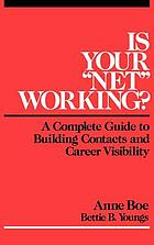 "Is your ""net"" working? : a complete guide to building contacts and career visibility"