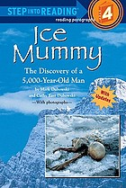 Ice mummy : the discovery of a 5, 000-year-old man
