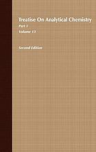 Treatise on analytical chemistryTreatise on analytical chemistry. Part 1, Thermal methods, volume 13Treatise on analytical chemistry / Part I, Theory and practice. Volume 13, Thermal methods / ed. by James D. Winefordner,... ; associated ed. David Dollimore,... Jeffrey Dunn,... ; by Javed I. Bhatty, David Dollimore, Jeffrey Dunn... [et alTreatise on analytical chemistry. Pt. 1, Thermal methods. Vol. 13