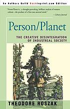 Person/planet : the creative disintegration of industrial society