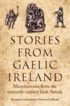 Stories from Gaelic Ireland : microhistories from the sixteenth-century Irish annals