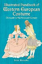 Illustrated handbook of Western European costume, thirteenth to mid-nineteenth century